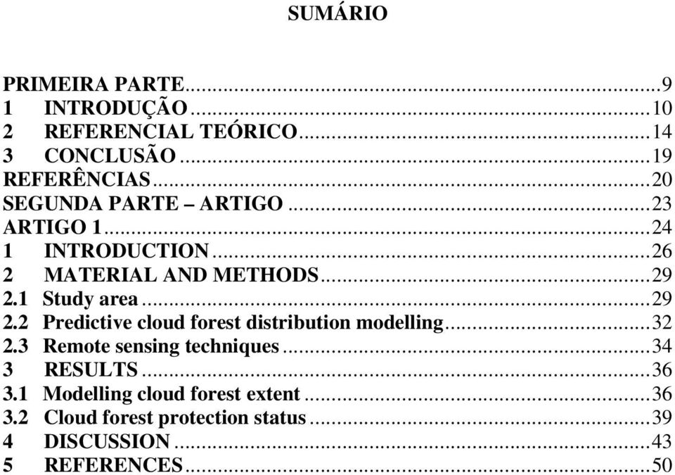 .. 29 2.2 Predictive cloud forest distribution modelling... 32 2.3 Remote sensing techniques... 34 3 RESULTS.