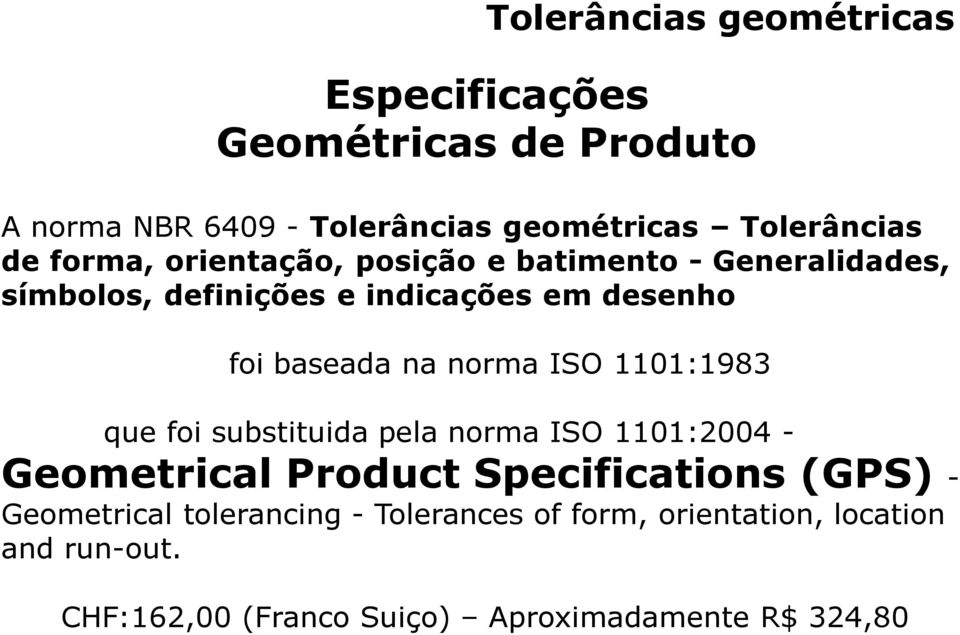 norma ISO 1101:1983 que foi substituida pela norma ISO 1101:2004 - Geometrical Product Specifications (GPS) -