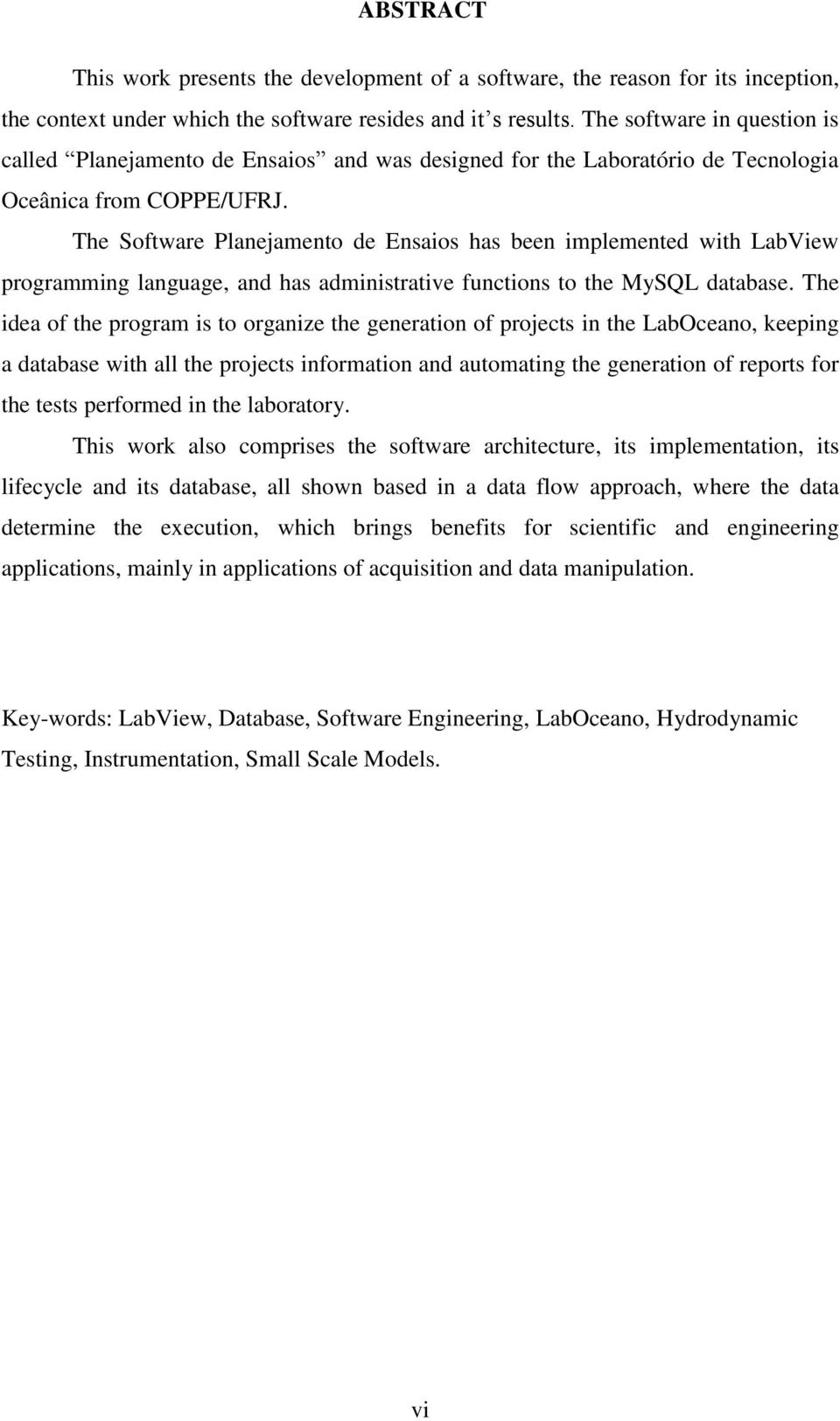 The Software Planejamento de Ensaios has been implemented with LabView programming language, and has administrative functions to the MySQL database.