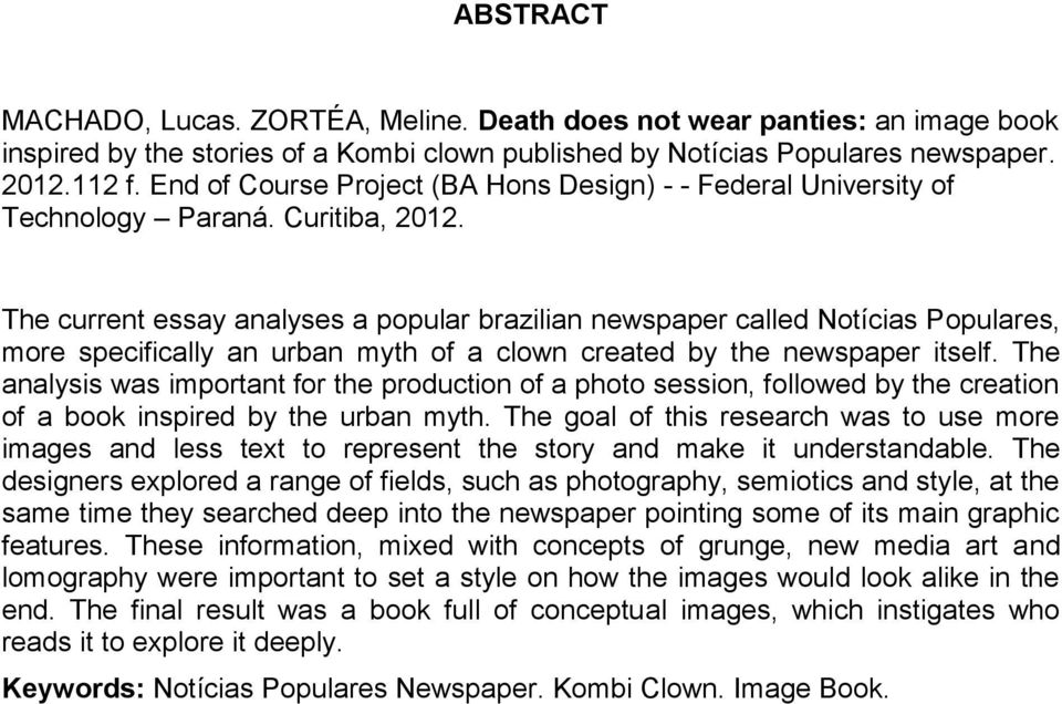 The current essay analyses a popular brazilian newspaper called Notícias Populares, more specifically an urban myth of a clown created by the newspaper itself.