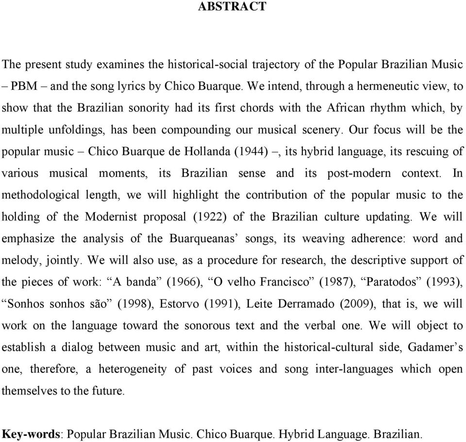 Our focus will be the popular music Chico Buarque de Hollanda (1944), its hybrid language, its rescuing of various musical moments, its Brazilian sense and its post-modern context.