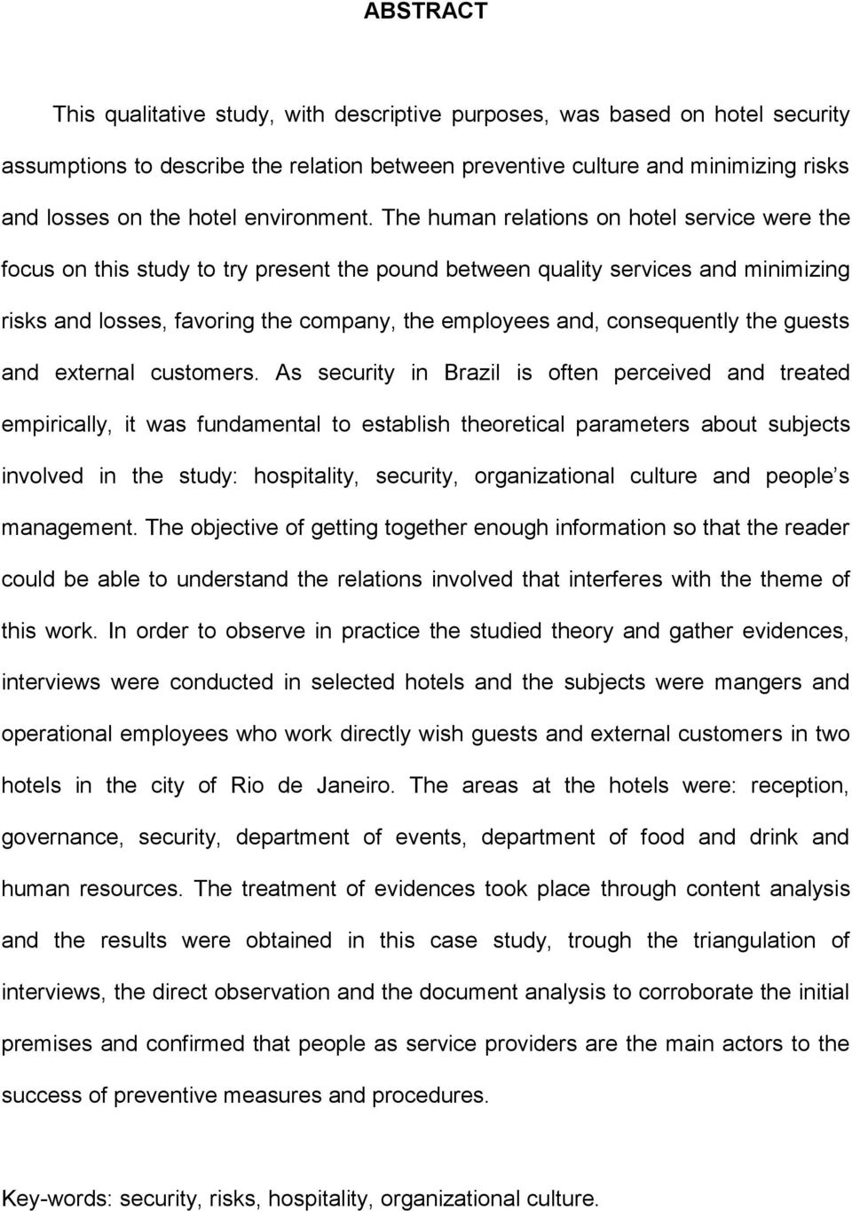 The human relations on hotel service were the focus on this study to try present the pound between quality services and minimizing risks and losses, favoring the company, the employees and,