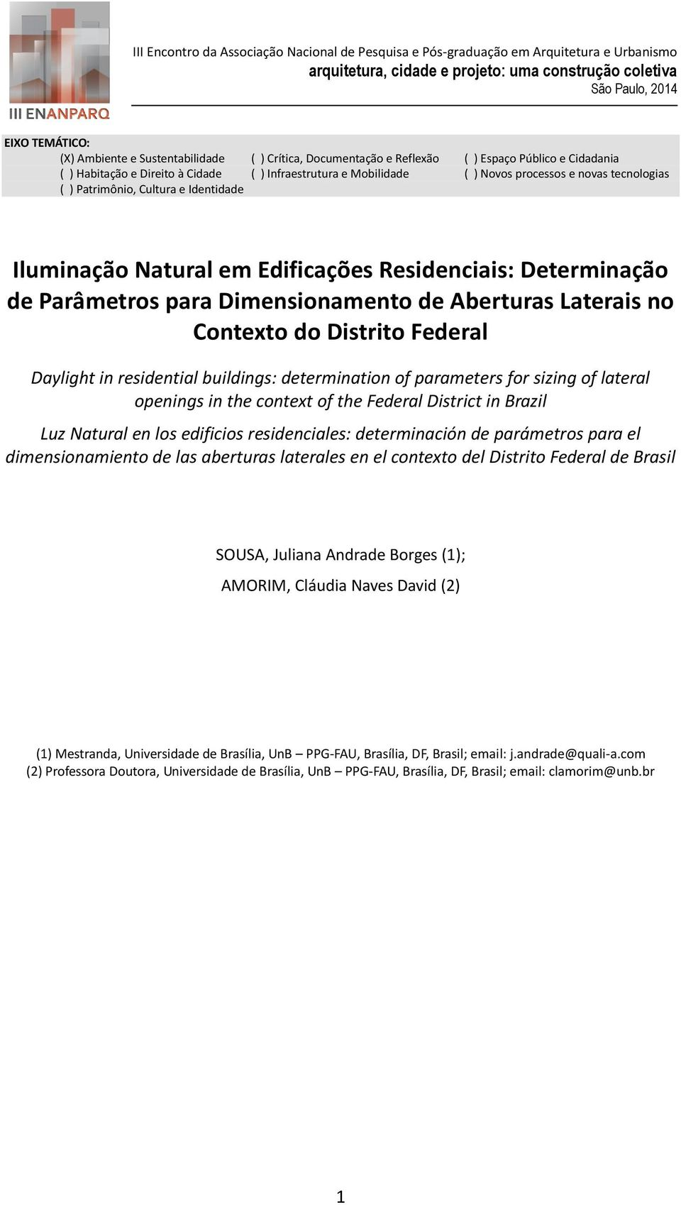 Federal Daylight in residential buildings: determination of parameters for sizing of lateral openings in the context of the Federal District in Brazil Luz Natural en los edificios residenciales: