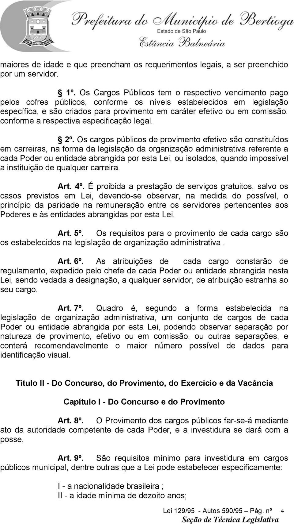 conforme a respectiva especificação legal. 2º.