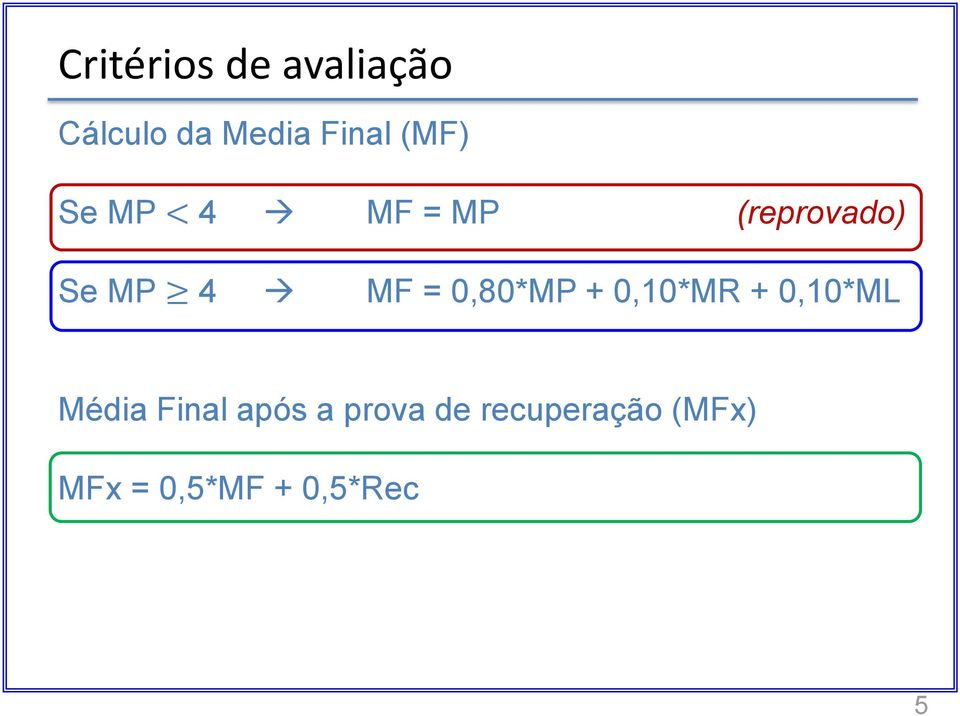 0,80*MP + 0,10*MR + 0,10*ML Média Final após a