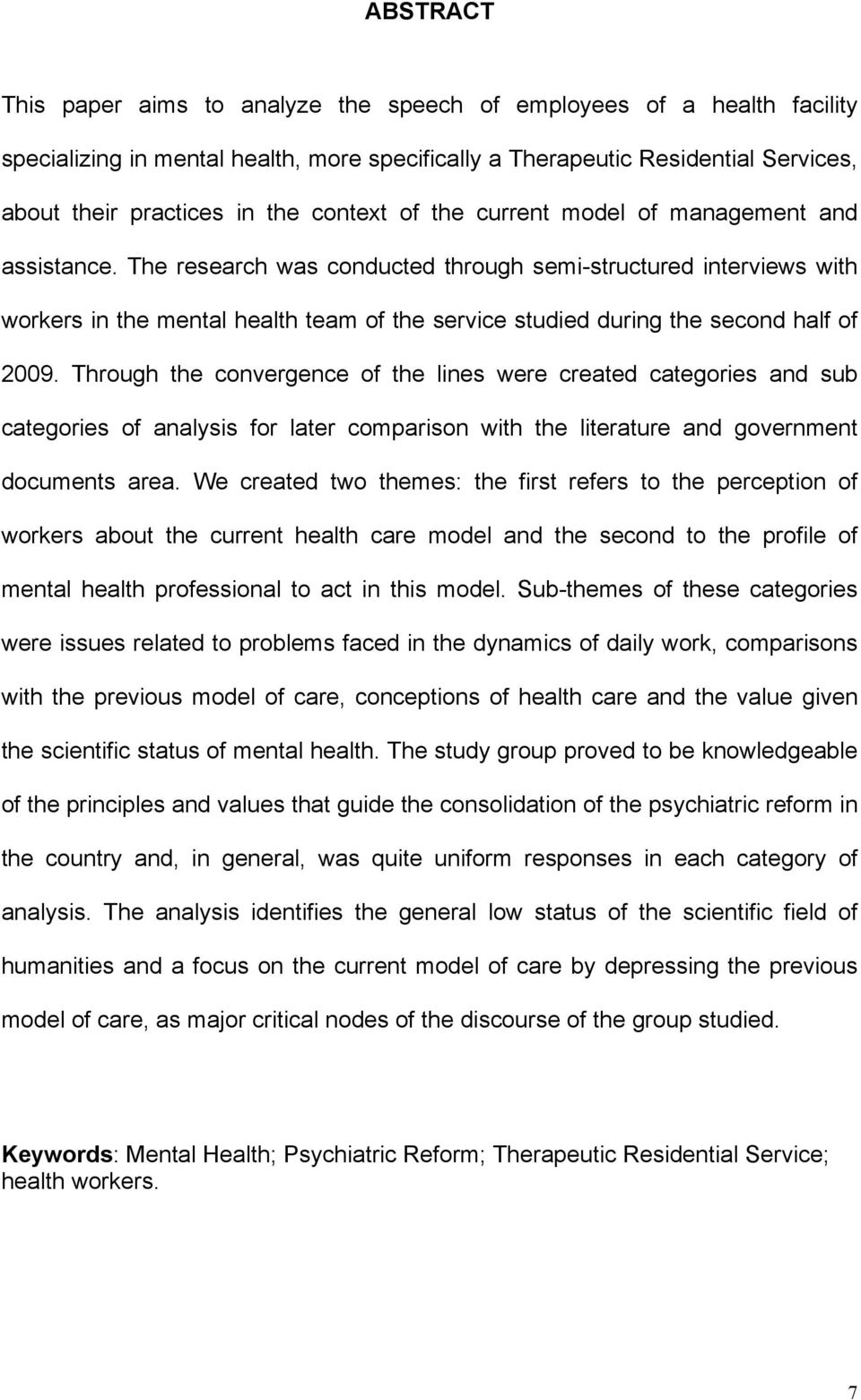 The research was conducted through semi-structured interviews with workers in the mental health team of the service studied during the second half of 2009.