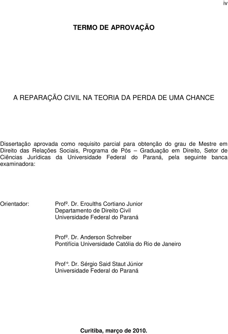 banca examinadora: Orientador: Profº. Dr. Eroulths Cortiano Junior Departamento de Direito Civil Universidade Federal do Paraná Profº. Dr. Anderson Schreiber Pontifícia Universidade Católia do Rio de Janeiro Prof.