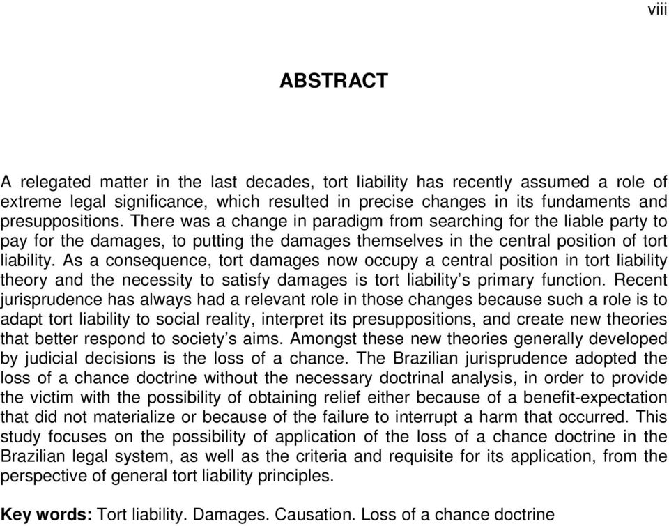 As a consequence, tort damages now occupy a central position in tort liability theory and the necessity to satisfy damages is tort liability s primary function.
