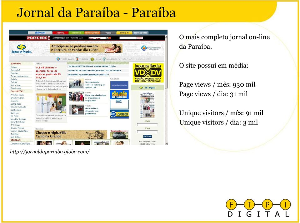 Page views / mês: 930 mil Page views / dia: 31 mil