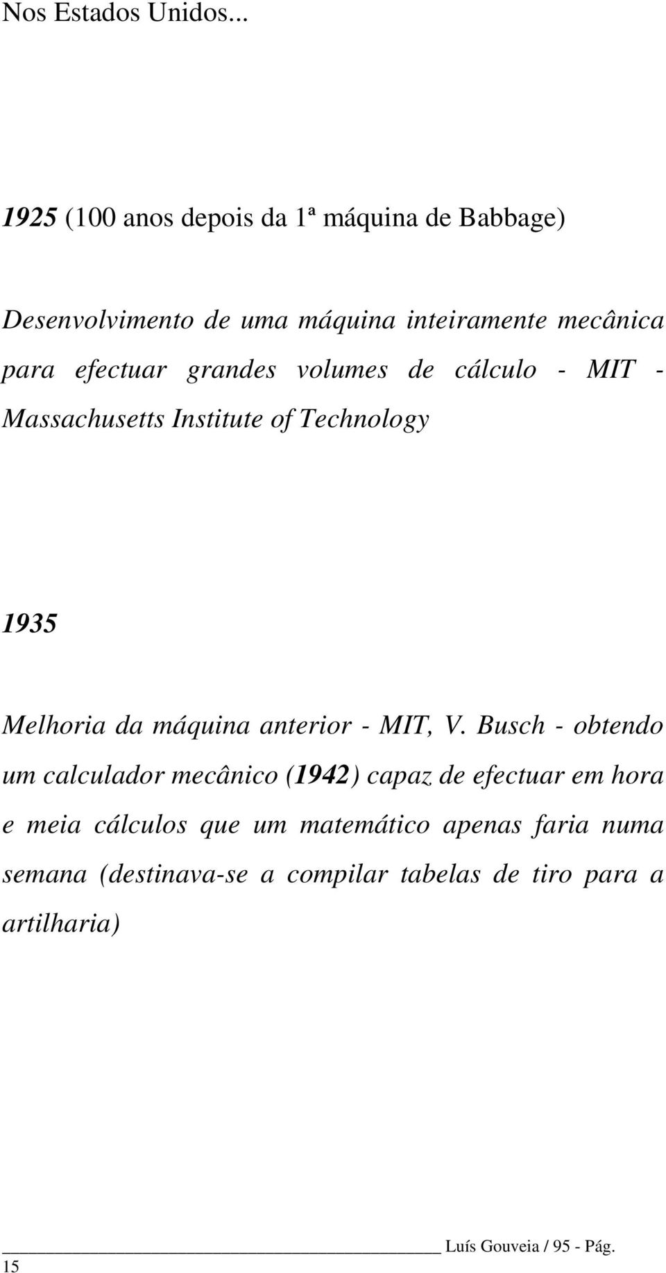 efectuar grandes volumes de cálculo - MIT - Massachusetts Institute of Technology 1935 Melhoria da máquina