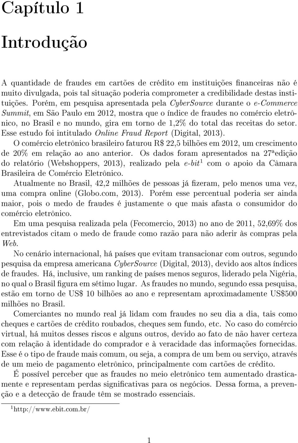 do total das receitas do setor. Esse estudo foi intitulado Online Fraud Report (Digital, 2013).