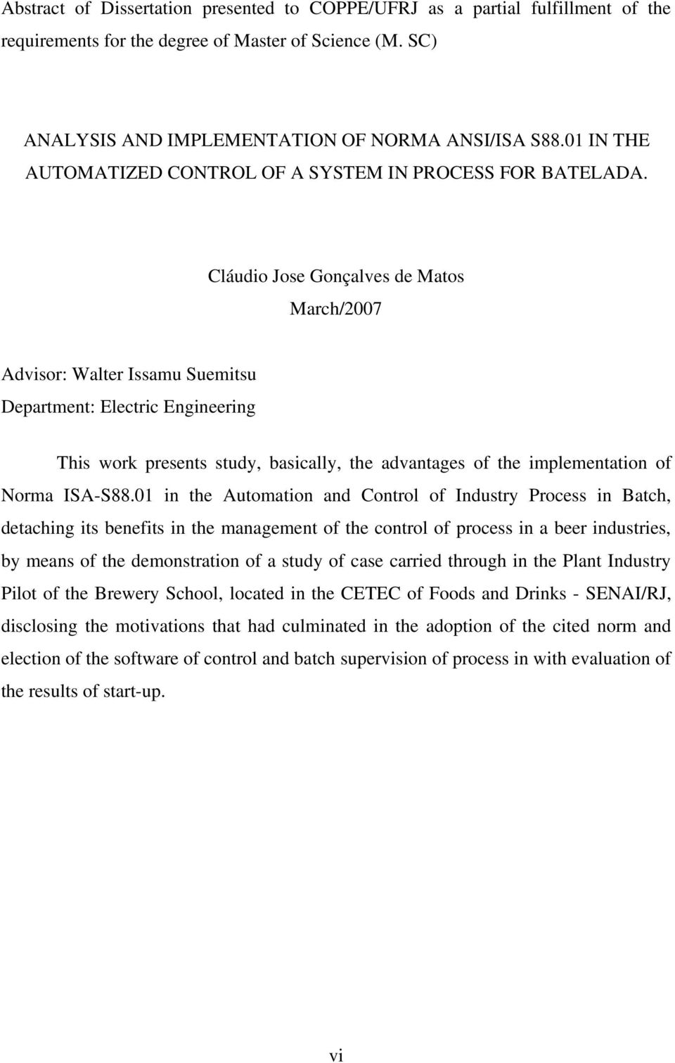 Cláudio Jose Gonçalves de Matos March/2007 Advisor: Walter Issamu Suemitsu Department: Electric Engineering This work presents study, basically, the advantages of the implementation of Norma ISA-S88.