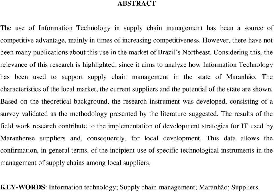 Considering this, the relevance of this research is highlighted, since it aims to analyze how Information Technology has been used to support supply chain management in the state of Maranhão.