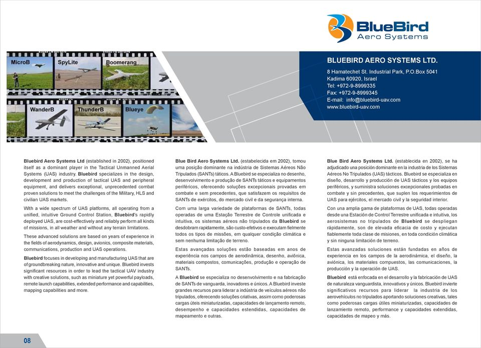 Bluebird specializes in the design, development and production of tactical UAS and peripheral equipment, and delivers exceptional, unprecedented combat proven solutions to meet the challenges of the