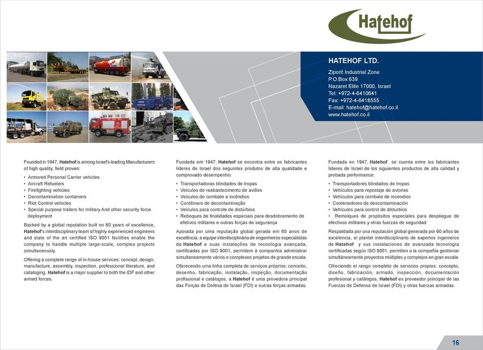 il Founded in 1947, Hatehof is among Israel's leading Manufacturers of high quality, field proven: Armored Personal Carrier vehicles Aircraft Refuelers Firefighting vehicles Decontamination