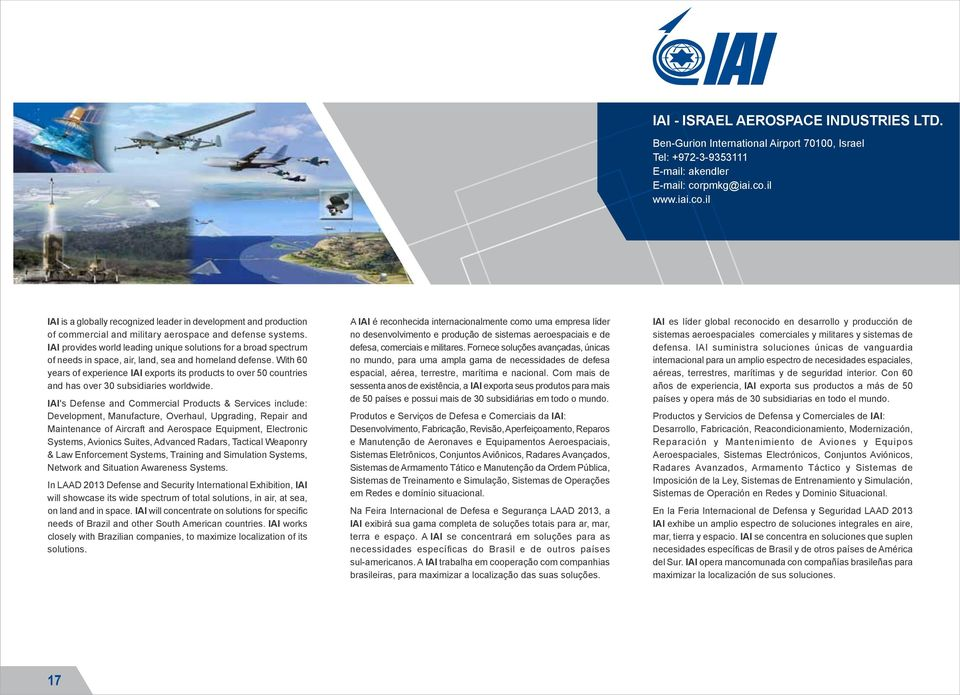 IAI provides world leading unique solutions for a broad spectrum of needs in space, air, land, sea and homeland defense.