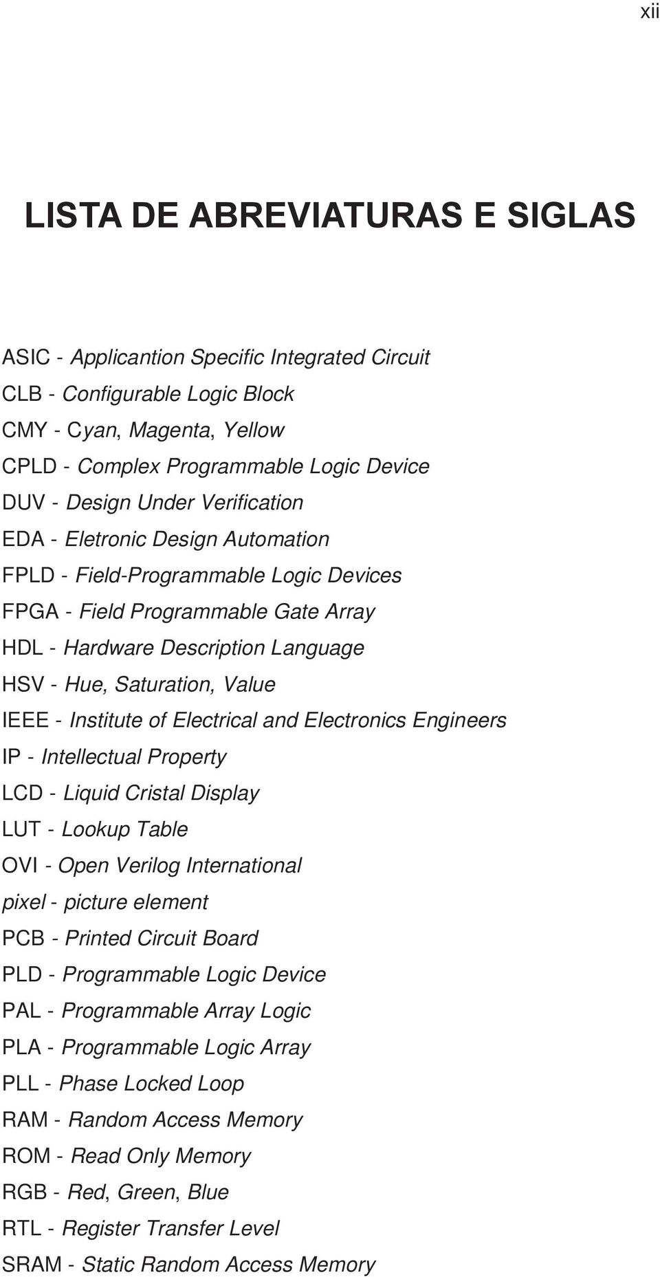 - Institute of Electrical and Electronics Engineers IP - Intellectual Property LCD - Liquid Cristal Display LUT - Lookup Table OVI - Open Verilog International pixel - picture element PCB - Printed