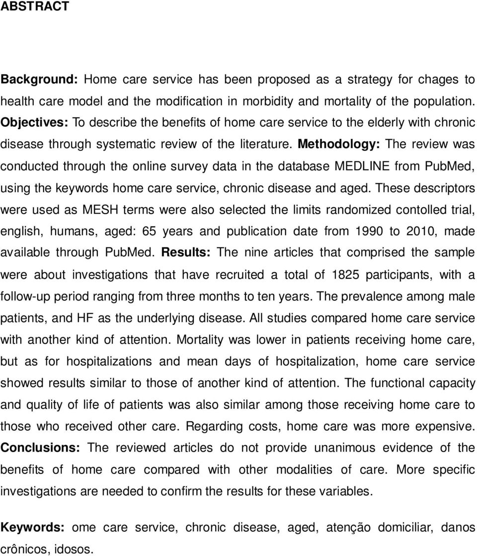 Methodology: The review was conducted through the online survey data in the database MEDLINE from PubMed, using the keywords home care service, chronic disease and aged.