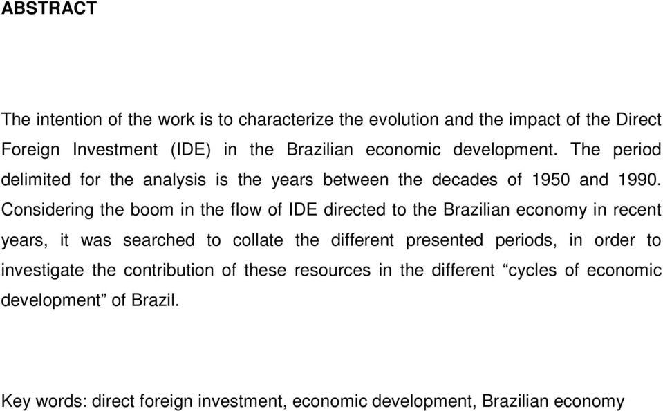 Considering the boom in the flow of IDE directed to the Brazilian economy in recent years, it was searched to collate the different presented