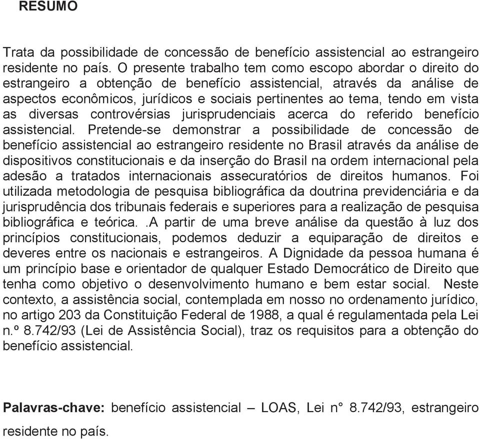 vista as diversas controvérsias jurisprudenciais acerca do referido benefício assistencial.