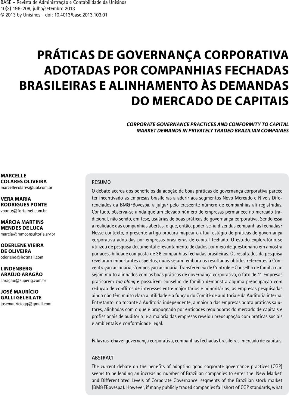 DEMANDS IN PRIVATELY TRADED BRAZILIAN COMPANIES MARCELLE COLARES OLIVEIRA marcellecolares@uol.com.br VERA MARIA RODRIGUES PONTE vponte@fortalnet.com.br MÁRCIA MARTINS MENDES DE LUCA marcia@mmconsultoria.