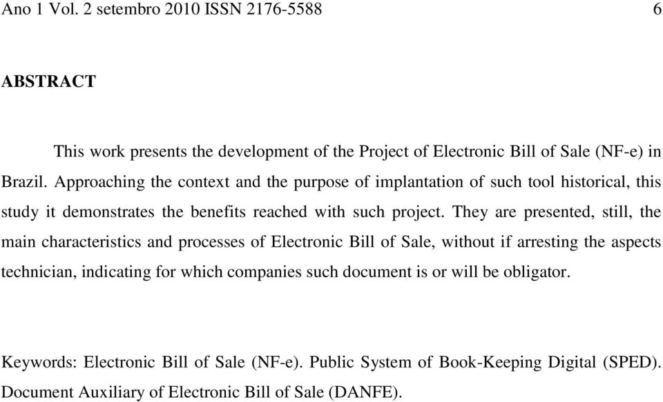 They are presented, still, the main characteristics and processes of Electronic Bill of Sale, without if arresting the aspects technician, indicating for which
