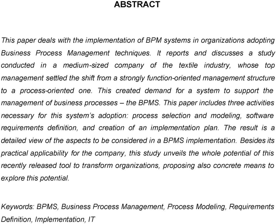 process-oriented one. This created demand for a system to support the management of business processes the BPMS.