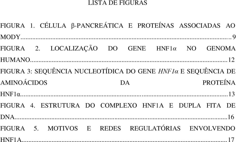 ..12 FIGURA 3: SEQUÊNCIA NUCLEOTÍDICA DO GENE HNF1α E SEQUÊNCIA DE AMINOÁCIDOS DA PROTEÍNA