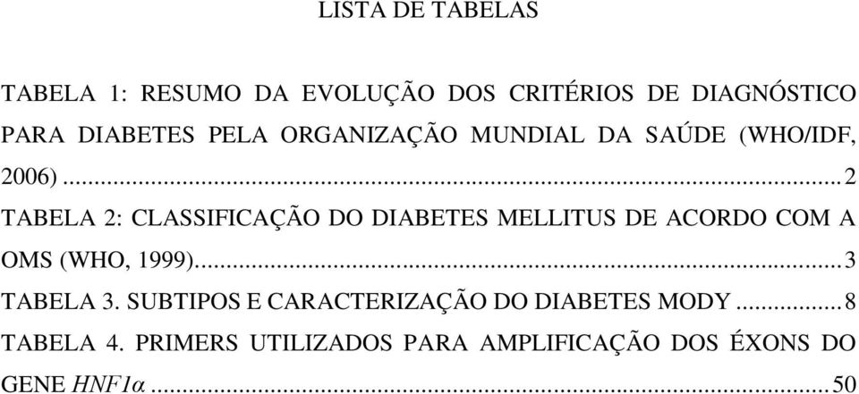 .. 2 TABELA 2: CLASSIFICAÇÃO DO DIABETES MELLITUS DE ACORDO COM A OMS (WHO, 1999).