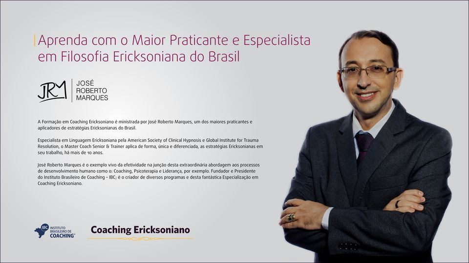 Especialista em Linguagem Ericksoniana pela American Society of Clinical Hypnosis e Global Institute for Trauma Resolution, o Master Coach Senior & Trainer aplica de forma, única e diferenciada, as