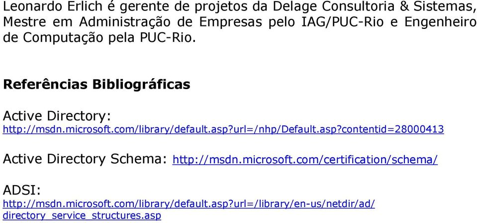 com/library/default.asp?url=/nhp/default.asp?contentid=28000413 Active Directory Schema: http://msdn.microsoft.