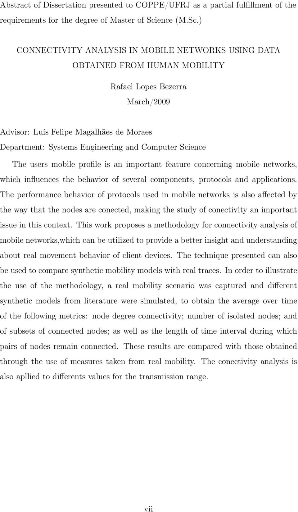 ) CONNECTIVITY ANALYSIS IN MOBILE NETWORKS USING DATA OBTAINED FROM HUMAN MOBILITY Rafael Lopes Bezerra March/2009 Advisor: Luís Felipe Magalhães de Moraes Department: Systems Engineering and