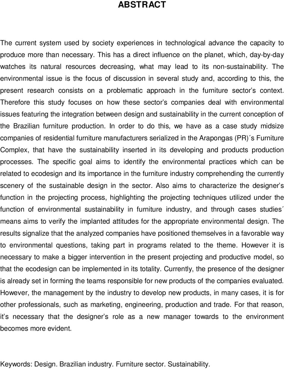 The environmental issue is the focus of discussion in several study and, according to this, the present research consists on a problematic approach in the furniture sector s context.