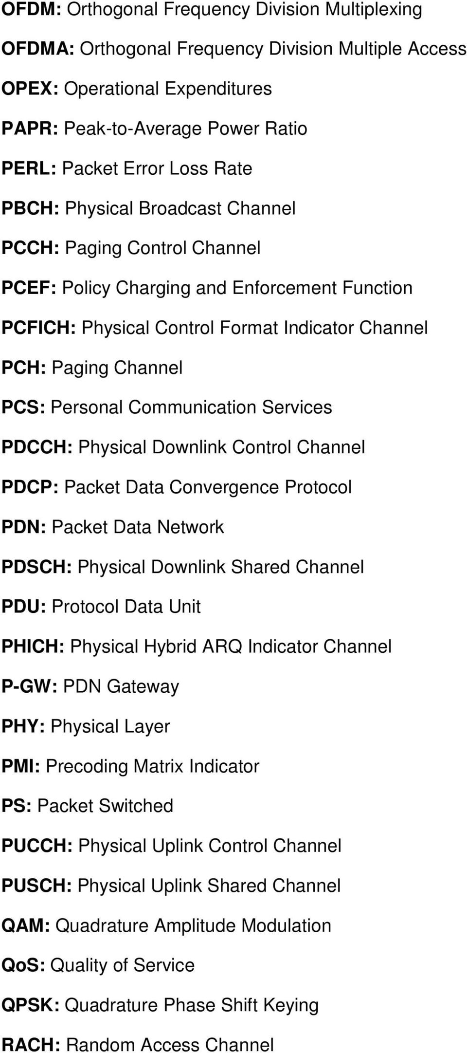 Communication Services PDCCH: Physical Downlink Control Channel PDCP: Packet Data Convergence Protocol PDN: Packet Data Network PDSCH: Physical Downlink Shared Channel PDU: Protocol Data Unit PHICH: