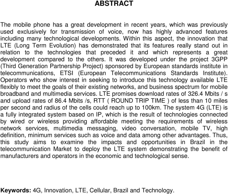Within this aspect, the innovation that LTE (Long Term Evolution) has demonstrated that its features really stand out in relation to the technologies that preceded it and which represents a great
