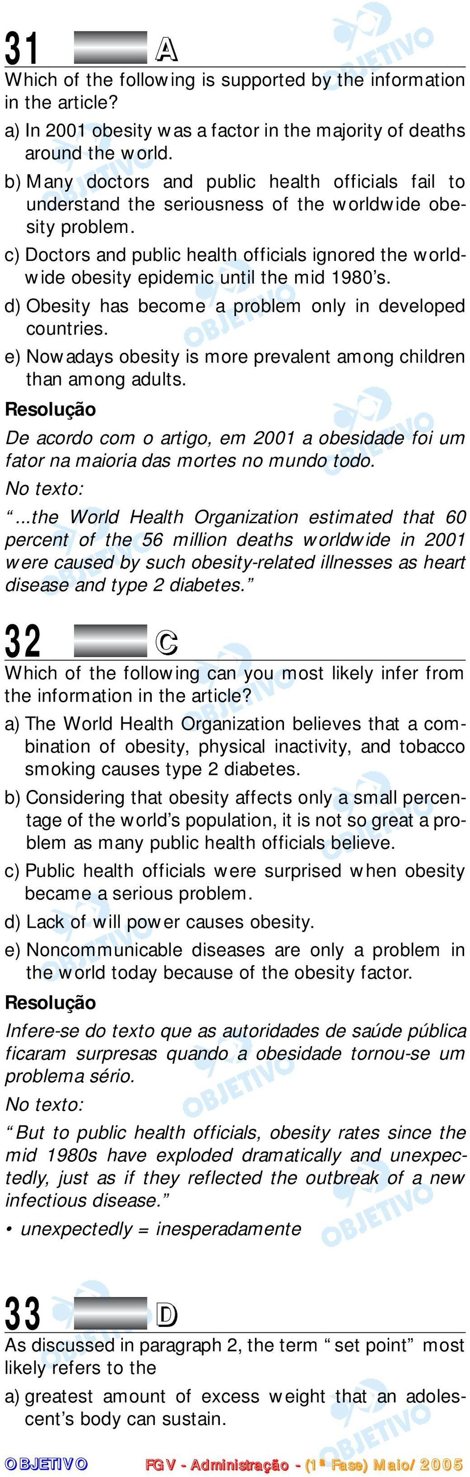 c) Doctors and public health officials ignored the worldwide obesity epidemic until the mid 1980 s. d) Obesity has become a problem only in developed countries.