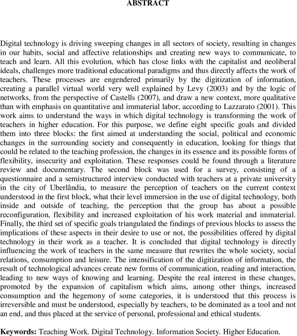 These processes are engendered primarily by the digitization of information, creating a parallel virtual world very well explained by Levy (2003) and by the logic of networks, from the perspective of