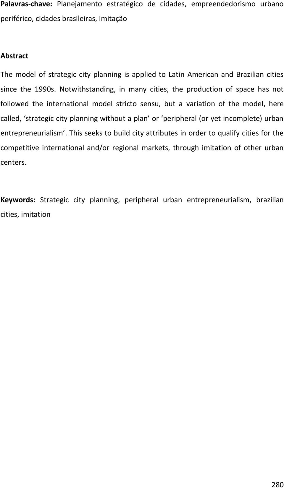 Notwithstanding, in many cities, the production of space has not followed the international model stricto sensu, but a variation of the model, here called, strategic city planning without
