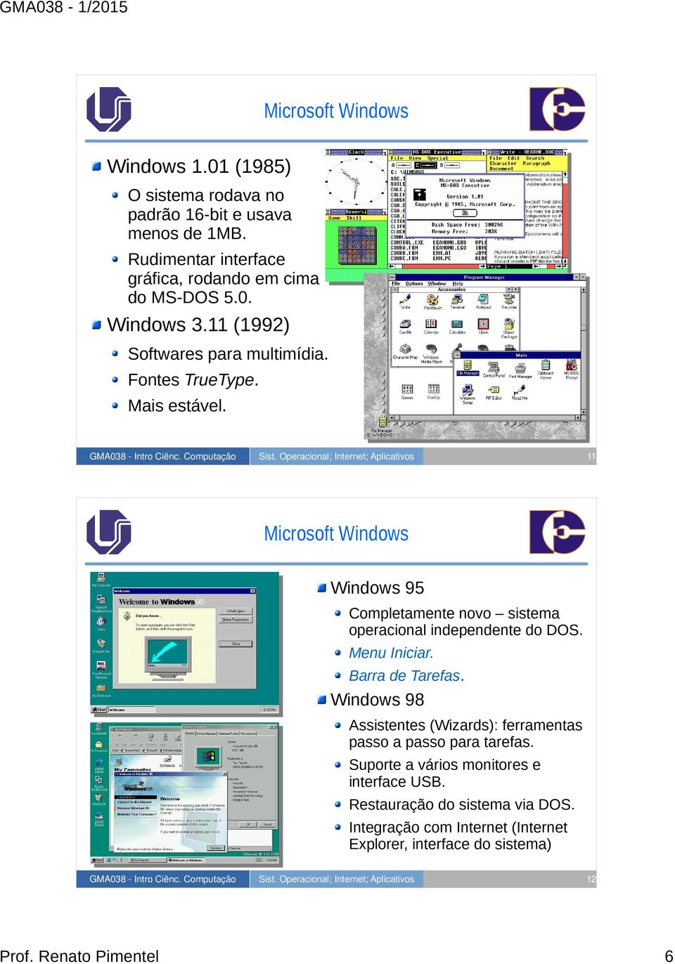 11 Microsoft Windows Windows 95 Completamente novo sistema operacional independente do DOS. Menu Iniciar. Barra de Tarefas.