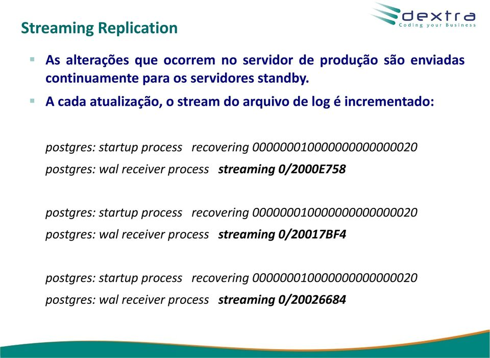postgres: wal receiver process streaming 0/2000E758 postgres: startup process recovering 000000010000000000000020 postgres: wal
