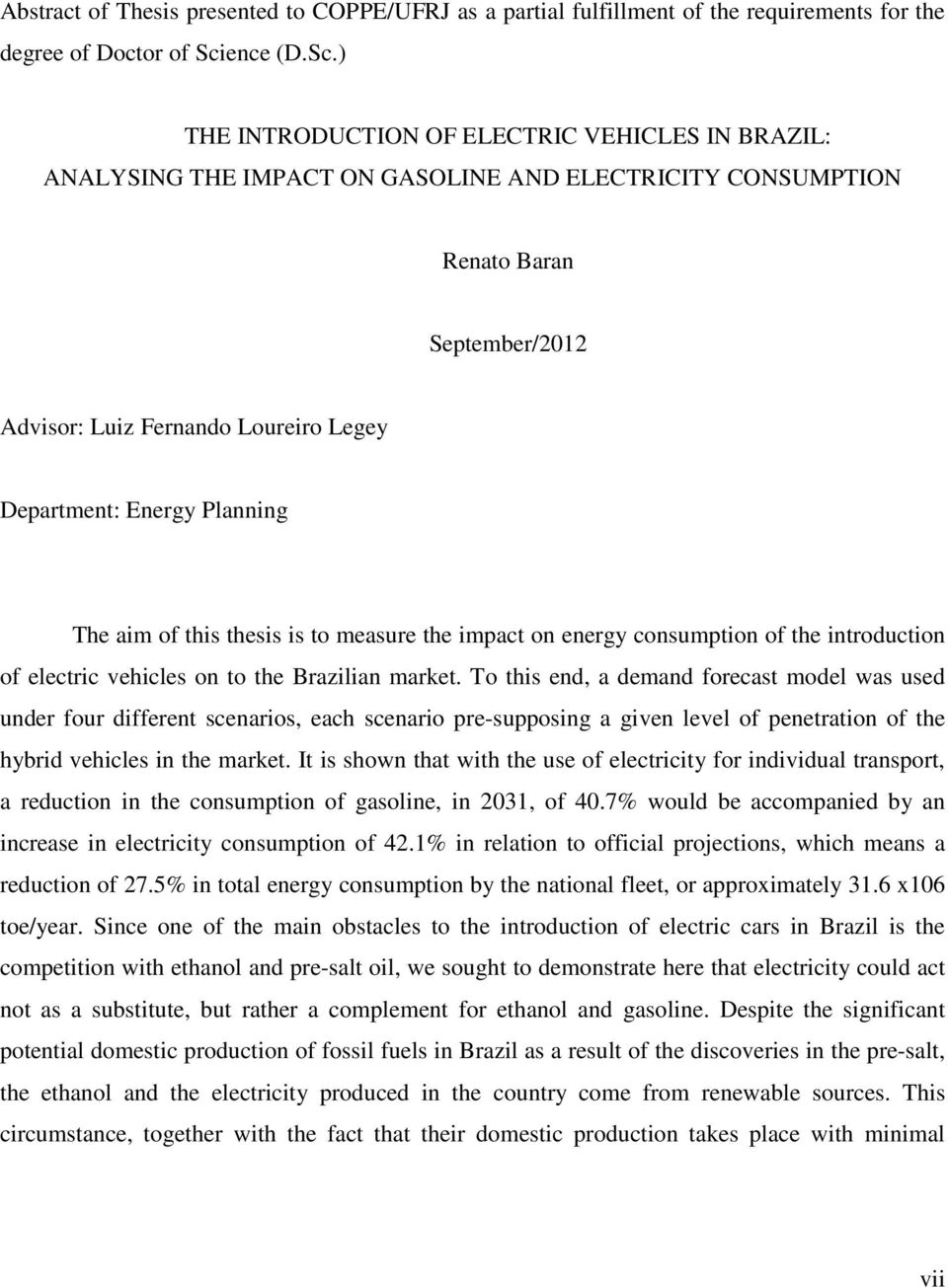 ) THE INTRODUCTION OF ELECTRIC VEHICLES IN BRAZIL: ANALYSING THE IMPACT ON GASOLINE AND ELECTRICITY CONSUMPTION Renato Baran September/2012 Advisor: Luiz Fernando Loureiro Legey Department: Energy