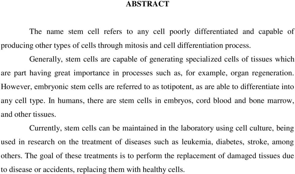 However, embryonic stem cells are referred to as totipotent, as are able to differentiate into any cell type. In humans, there are stem cells in embryos, cord blood and bone marrow, and other tissues.