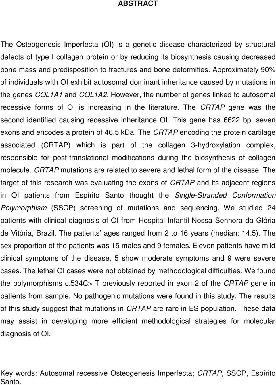 However, the number of genes linked to autosomal recessive forms of OI is increasing in the literature. The CRTAP gene was the second identified causing recessive inheritance OI.
