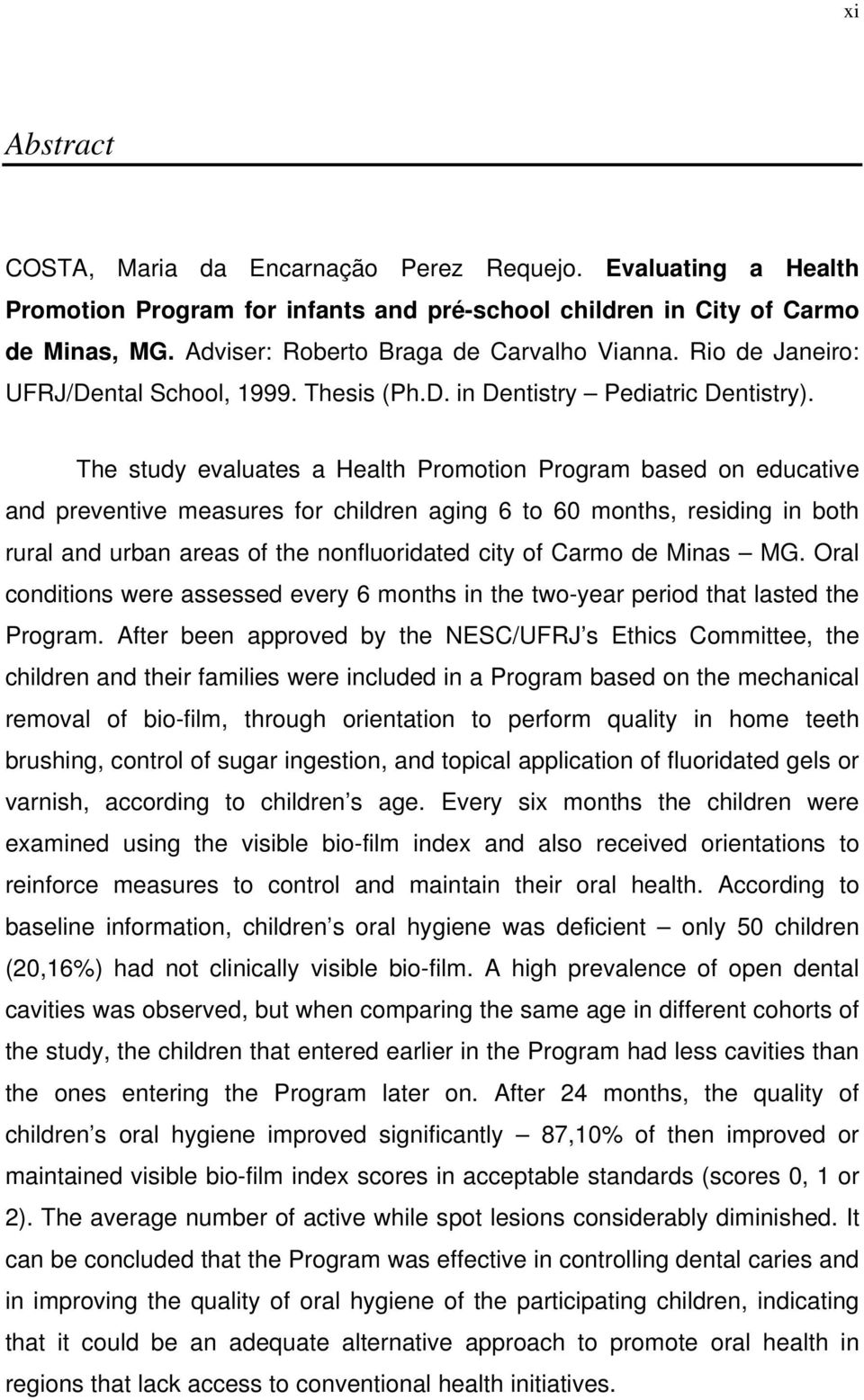 The study evaluates a Health Promotion Program based on educative and preventive measures for children aging 6 to 60 months, residing in both rural and urban areas of the nonfluoridated city of Carmo
