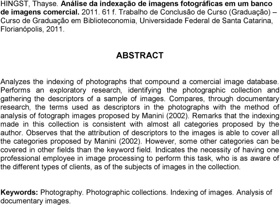 ABSTRACT Analyzes the indexing of photographs that compound a comercial image database.