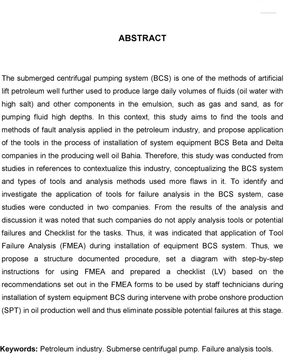 In this context, this study aims to find the tools and methods of fault analysis applied in the petroleum industry, and propose application of the tools in the process of installation of system