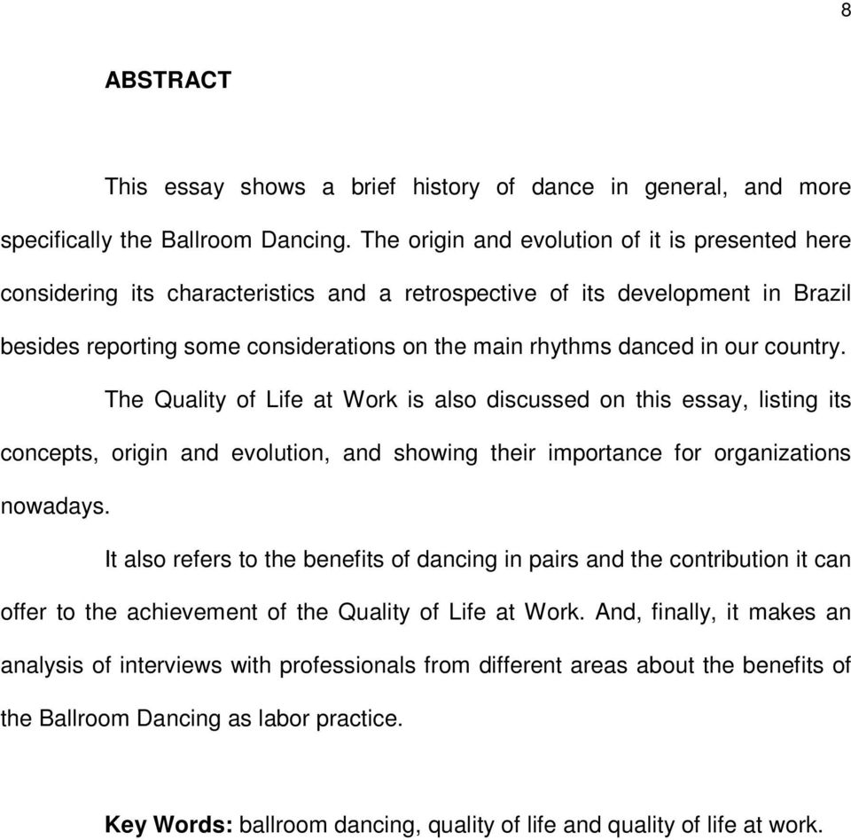 our country. The Quality of Life at Work is also discussed on this essay, listing its concepts, origin and evolution, and showing their importance for organizations nowadays.