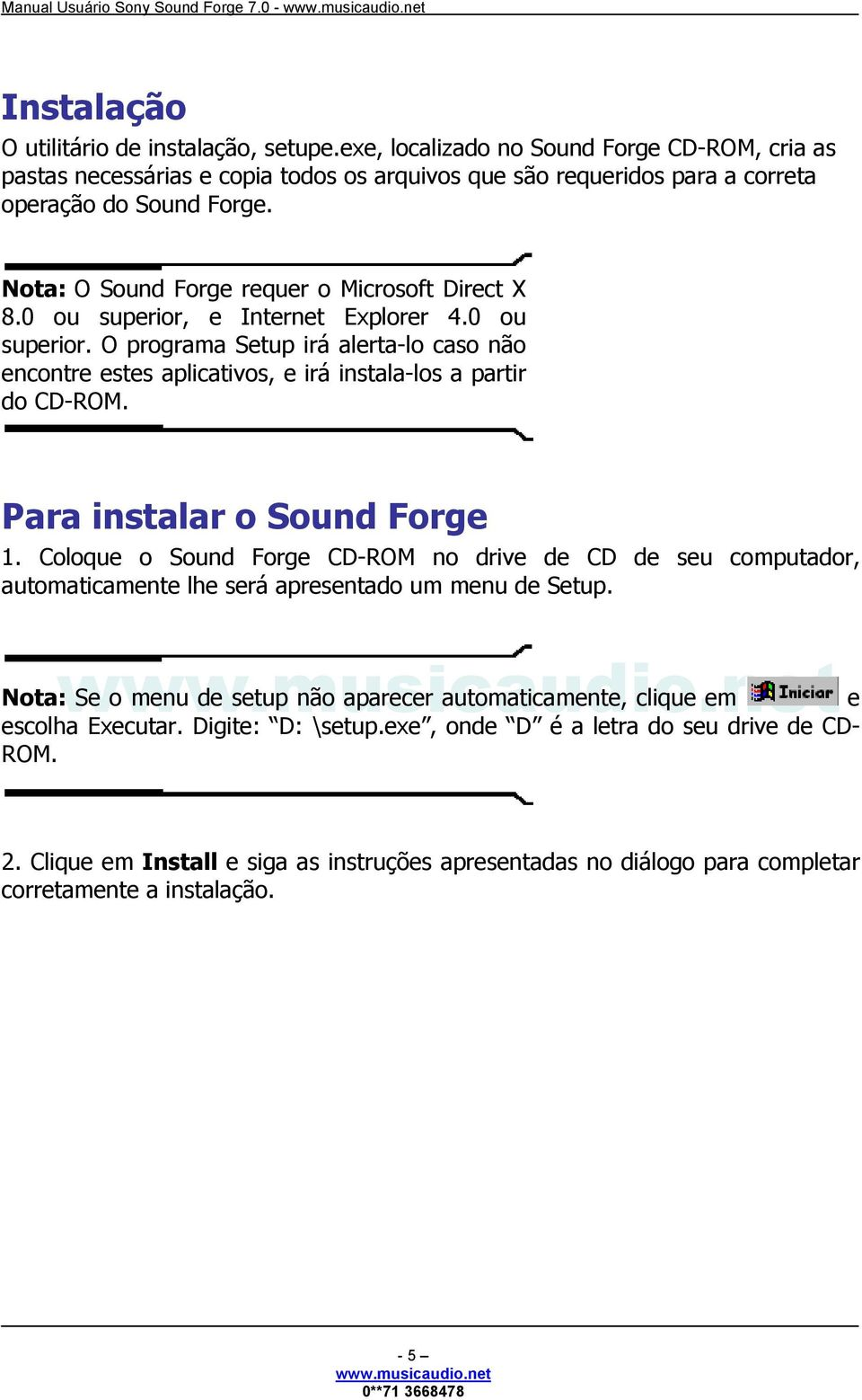 Nota: O Sound Forge requer o Microsoft Direct X 8.0 ou superior, e Internet Explorer 4.0 ou superior. O programa Setup irá alerta-lo caso não encontre estes aplicativos, e irá instala-los a partir do CD-ROM.