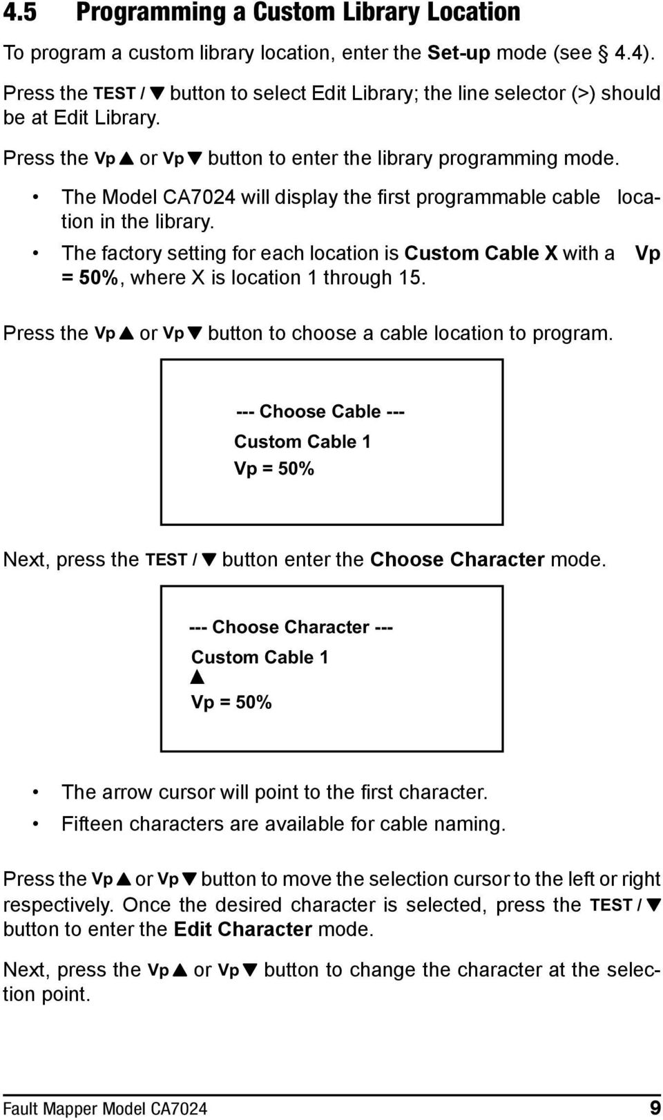 The Model CA7024 will display the first programmable cable location in the library. The factory setting for each location is Custom Cable X with a Vp = 50%, where X is location 1 through 15.